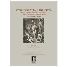 Storiografia e identit� dei centri minori italiani tra la fine del medioevo e l'Ottocento