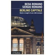 Berlino capitale. Storie e luoghi di una citt� europea