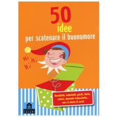50 idee per scatenare il buonumore. carte