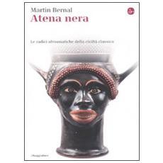Atena nera. Le radici afroasiatiche della civiltà classica