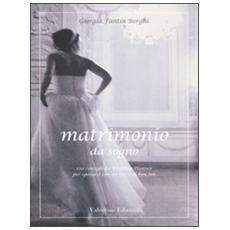 Matrimonio da sogno. 100 consigli da wedding planner per sposarsi con un tocco di bon ton