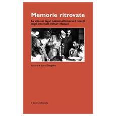Memorie ritrovate. La vita nei lager nazisti attraverso i ricordi degli internati militari italiani
