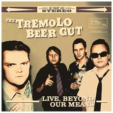 Tremolo Beer Gut (The) - Live, Beyond Our Means