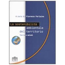 La sostenibilità ambientale del territorio. Teorie e metodi