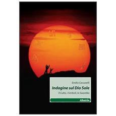 Indagine sul Dio Sole. Il culto, i simboli, la swastika