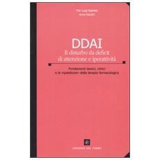 DDAI. Il disturbo da deficit di attenzione e iperattivit�. Fondamenti teorici, clinici e la �questione� della teoria farmacologica