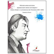 «Educare senza annoiare, appassionare senza corrompere». Gianni Rodari e la direzione del «Pioniere» (1950-1953)