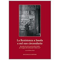 La resistenza a Imola e circondario. Raccolta di scritti curati da Elio Gollini per le pagine del settimanale «sabato sera»