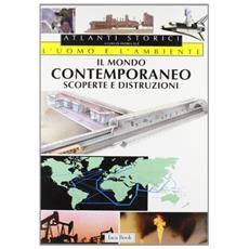 Il mondo contemporaneo. Scoperte e distruzioni