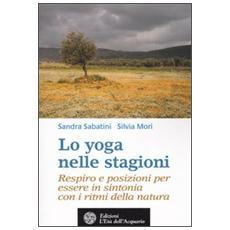 Yoga nelle stagioni. Respiro e posizioni per essere in sintonia con i ritmi della natura (Lo)