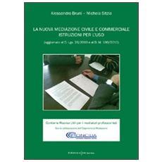 La nuova mediazione civile e commerciale. Istruzioni per l'uso. Aggiornato al D. Lgs 28/2010 e al D. M. 180/2010