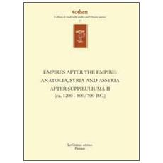 Empires after the empires. Anatolia, Syria and Assyria after Suppiluliuma. Ediz. inglese e tedesca. Vol. 2: (ca. 1200/700 B. C.) .