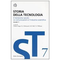 Storia della tecnologia. Vol. 7/2: Il ventesimo secolo. Le comunicazioni e l'industria scientifica.