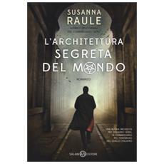 Architettura segreta del mondo. Una nuova inchiesta per Ermanno Sensi, il commissario pi� tenebroso del giallo italiano (L')