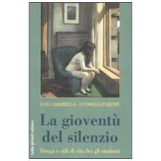 Gioventù del silenzio. Droga e stili di vita fra gli studenti. Una ricerca sociologica nelle scuole napoletane (La)