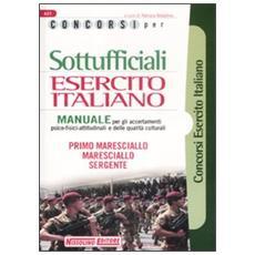Concorsi per sottufficiali esercito italiano. Manuale per gli accertamenti psico-fisici-attitudinali e delle qualità culturali