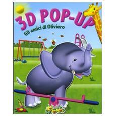 Gli amici di Oliviero. Libro 3D pop-up