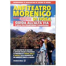 Anfiteatro Morenico di Ivrea. Guida all'Alta Via e alla via Francigena Canavesana