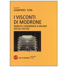 I Visconti di Modrone. Nobiltà e modernità a Milano (secoli XIX-XX)
