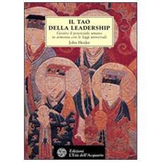 Tao della leadership. Gestire il potenziale umano in armonia con le leggi universali (Il)