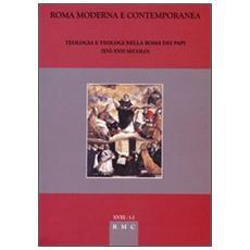Roma moderna e contemporanea. Teologia e teologi nella Roma dei papi (XVI-XVII secolo)