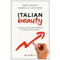 Italian Beauty. Il mercato italiano della bellezza tra sogno e innovazione
