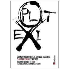 Exploit. Come rovesciare il mondo ad arte. D-istruzioni per l'uso