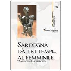 Sardegna d'altri tempi. . . al femminile. Matriarcato e scioglimento di un matrimonio a Orune nella prima metà del '900. Storie e ricordi in lingua italiana e sarda