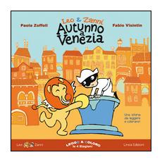 Leo & Zanni. Autunno a Venezia. Leggo e coloro le 4 stagioni. Ediz. a colori