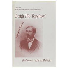 Luigi Pio Tessitori. Atti del Convegno internazionale (Udine, 12-14 novembre 1987)