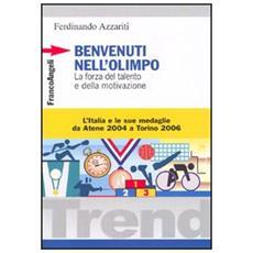 Benvenuti nell'Olimpo. La forza del talento e della motivazione. L'Italia e le sue medaglie da Atene 2004 a Torino 2006