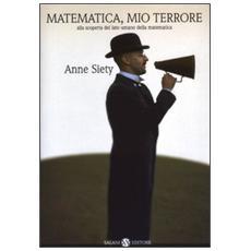 Matematica, mio terrore. Alla scoperta del lato umano della matematica