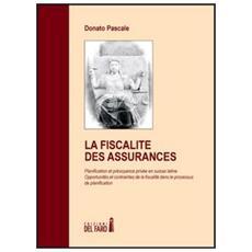 La fiscalité des assurances. Planification et prévoyance privée en Suisse latine. Opportunités et contraintes de la fiscalité dans le processus de planication