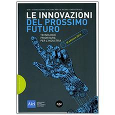 Le innovazioni del prossimo futuro. Tecnologie prioritarie per l'industria. 9° edizione 2016