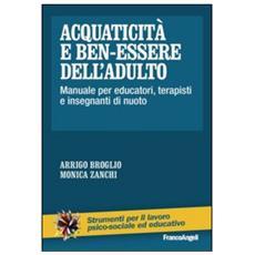 Acquaticità e ben-essere dell'adulto. Manuale per educatori, terapisti e insegnanti di nuoto
