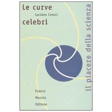 Le curve celebri. Invito alla storia della matematica attraverso le curve piane più affascinanti