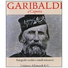 Garibaldi a Caprera. Fotografie inedite e cimeli restaurati