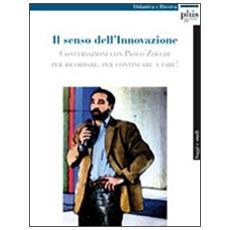 Il senso dell'innovazione. Conversazioni con Paolo Zocchi per ricordare, per continuare a fare!
