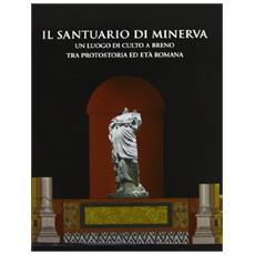 Il santuario di Minerva. Un luogo di culto a Breno tra protostoria ed età romana