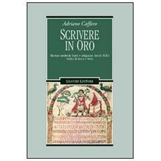 Scrivere in oro. Ricettari medievali d'arte e artigianato (secoli IX-XI) . Codici di Lucca e Ivrea