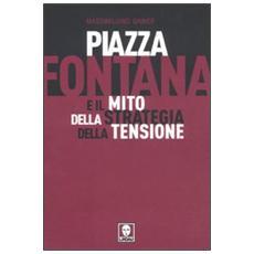 Piazza Fontana e il mito della strategia della tensione