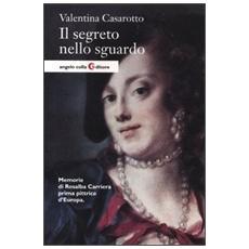 Il segreto nello sguardo. Memorie di Rosalba Carriera prima pittrice d'Europa