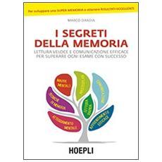 I segreti della memoria. Lettura veloce e comunicazione efficace per superare ogni esame con successo