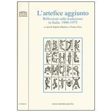 L'artefice aggiunto. Riflessioni sulla traduzione in Italia 1900-1975