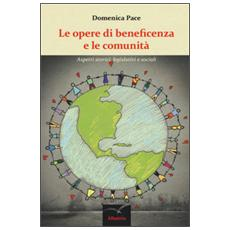 Opere di beneficenza e le comunit�. Aspetti storici, legislativi e sociali (Le)
