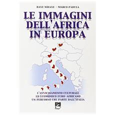 Le immagini dell'Africa in Europa. L'avvicinamento culturale ed economico euro-africano. Un percorso che parte dall'Italia