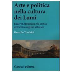 Arte e politica nella cultura dei Lumi. Diderot, Rousseau e la critica dell'antico regime artistico