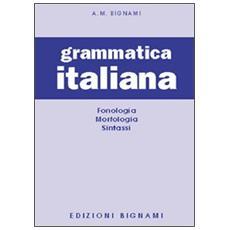 Grammatica italiana. Fonologia-Morfologia-Sintassi