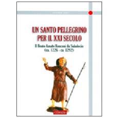 Un santo pellegrino per il XXI secolo. Il Beato Amato Ronconi da Saludecio (ca. 1226-ca. 1292)