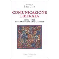 Comunicazione liberata. Altri modi di comunicare e partecipare